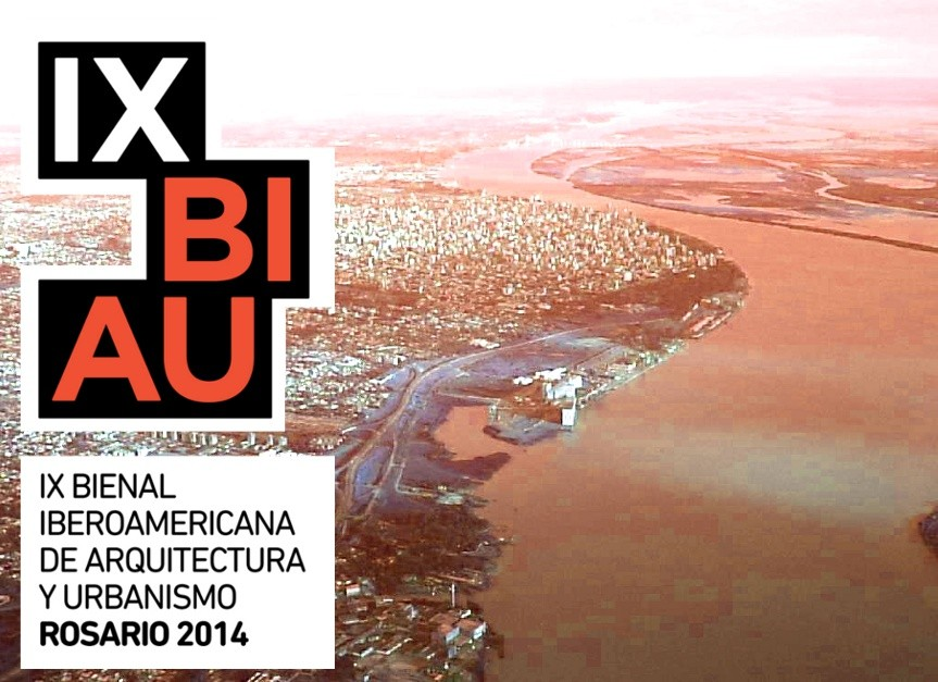 Convocatoria IX Bienal Iberoamericana de Arquitectura y Urbanismo - Rosario 2014