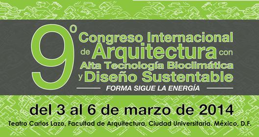 9o Congreso Internacional de Arquitectura con Alta Tecnología Bioclimática y Diseño Sustentable / Forma sigue la Energía