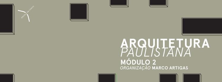 """Curso Livre da Escola da Cidade / """"Arquitetura Paulistana Módulo 2"""""""