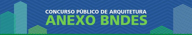 Chamada para concurso nacional de anteprojetos: Anexo do BNDES