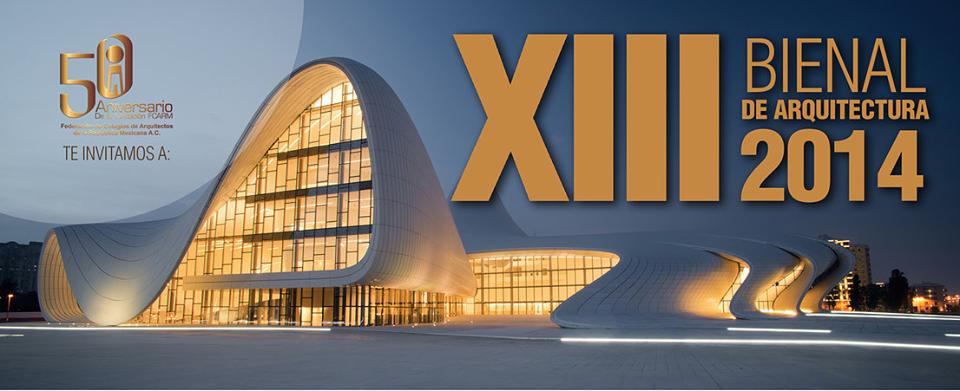 XIII Bienal de Arquitectura Mexicana 2014 / FCARM