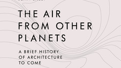 The Air from Other Planets, A Brief History of Architecture