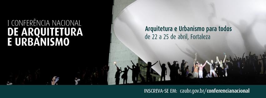 Arquitetos(as) e Urbanistas de todo o Brasil se encontram na I Conferência Nacional de Arquitetura e Urbanismo