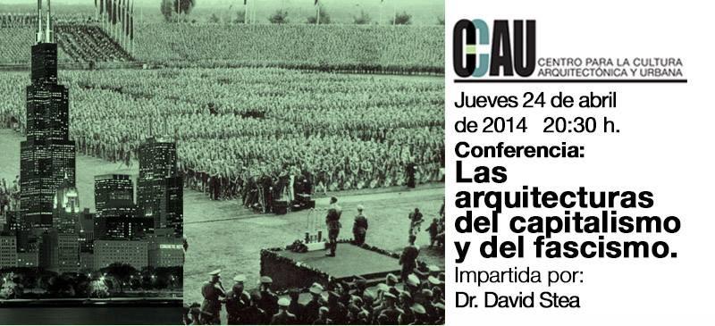 Conferencia CCAU / Las arquitecturas del capitalismo y del fascismo. Dr. David Stea