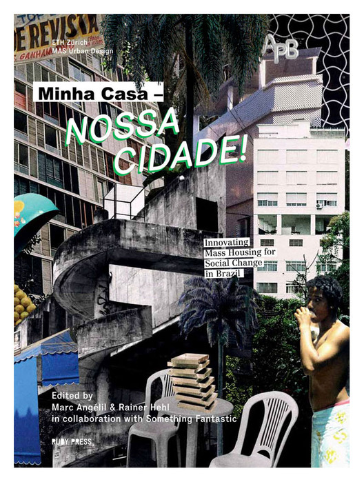 Minha Casa, Nossa Cidade: Brazil's Social Housing Policy & The Failures of the Private-Public System, Courtesy of Ruby Press