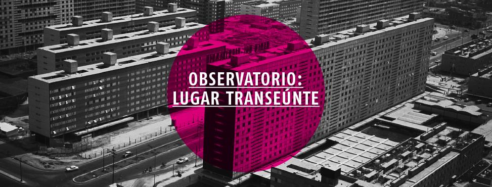 Observatorio: Lugar Transeúnte / CCU Tlatelolco