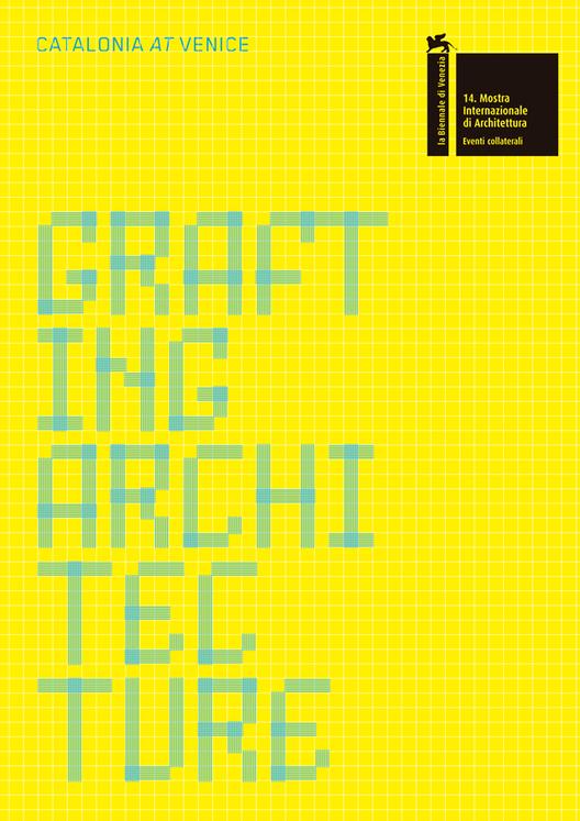 Grafting Architecture. Catalonia at Venice: La Presencia de Cataluña en la 14ª Bienal de Venecia