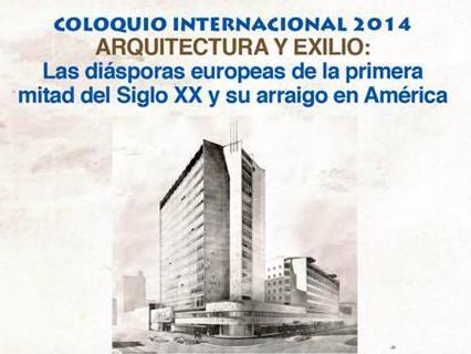 Coloquio Internacional 2014 Arquitectura y Exilio / UNAM