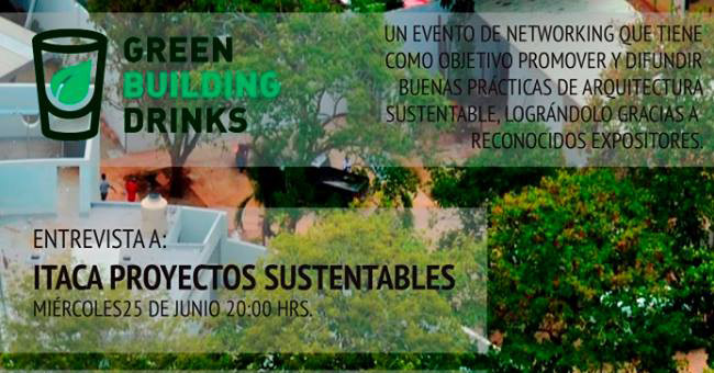 Cuarto Green Building Drinks: Itaca Proyectos Sustentables