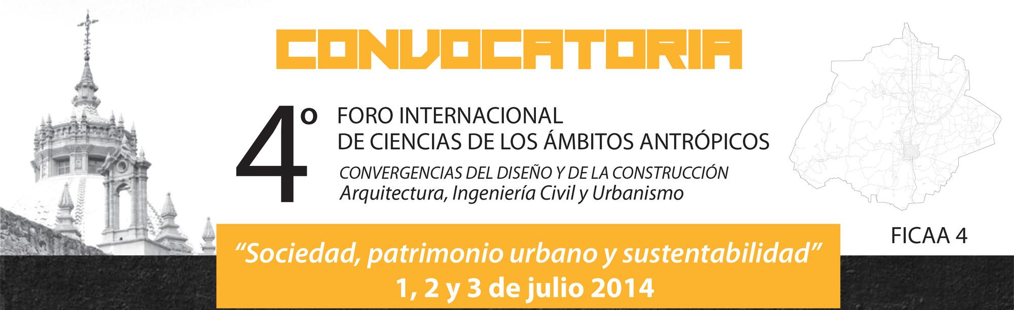 4° Foro Internacional Ciencias de los Ámbitos Antrópicos: Convergencias del Diseño y de la Construcción / Sociedad, patrimonio urbano y sustentabilidad