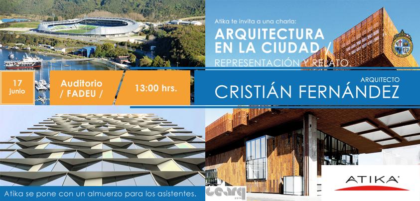 """ATIKA presenta: Charla """"Arquitectura en la ciudad, representación y relato"""" con Cristián Fernández"""