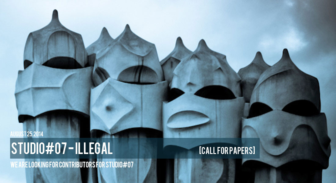 Call for Papers: STUDIO#07 - ILLEGAL