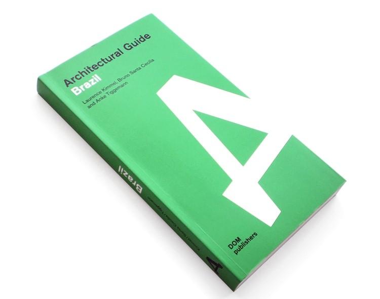 Architectural Guide Brazil / Laurence Kimmel, Anke Tiggemann e Bruno Santa CecÍlia