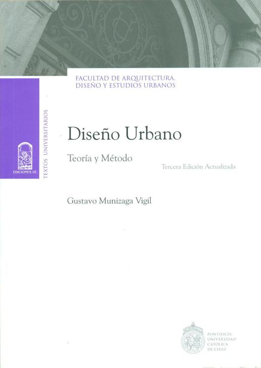 Diseño Urbano. Teoría y Método / Gustavo Munizaga Vigil