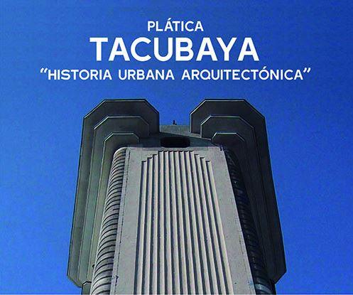 Pláticas con la Ciudad: Tacubaya, Historia Urbana Arquitectónica / FUNDARQMX