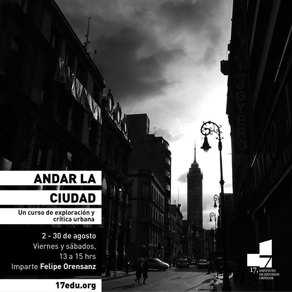 Andar la ciudad: Curso de exploración y crítica urbana / 17, Instituto de Estudios Críticos