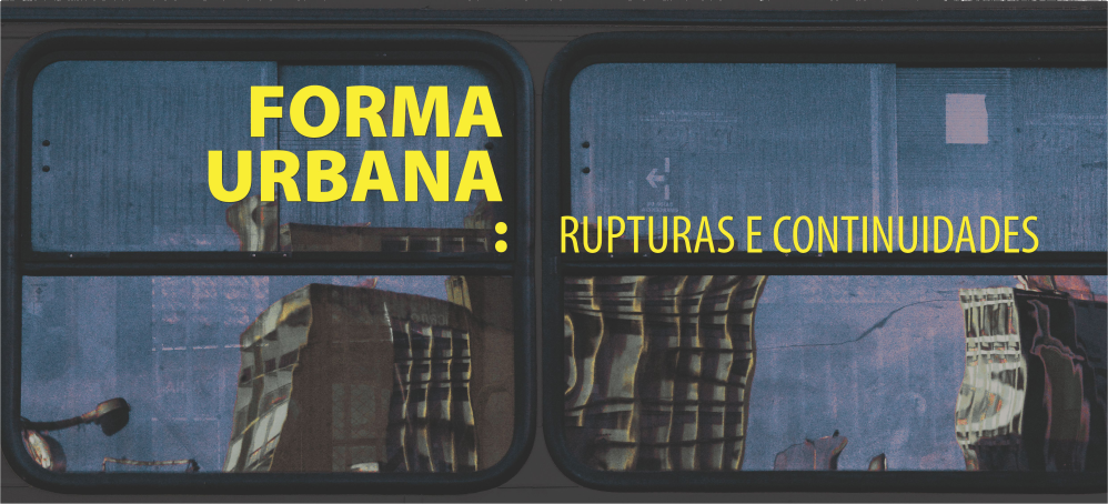 """Seminário Internacional """"Forma Urbana: Rupturas e Continuidades"""""""