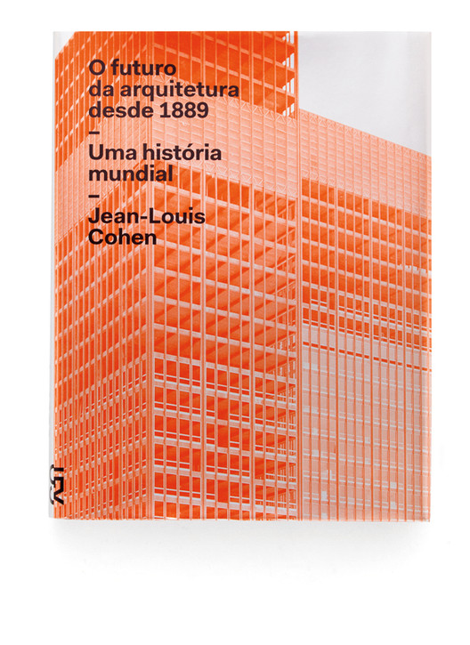 O futuro da arquitetura desde 1889: Uma história mundial / Jean-Louis Cohen, © Cosac Naify