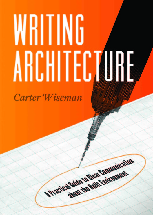 Writing Architecture: A Practical Guide to Clear Communication about the Built Environment, Courtesy of Trinity University Press