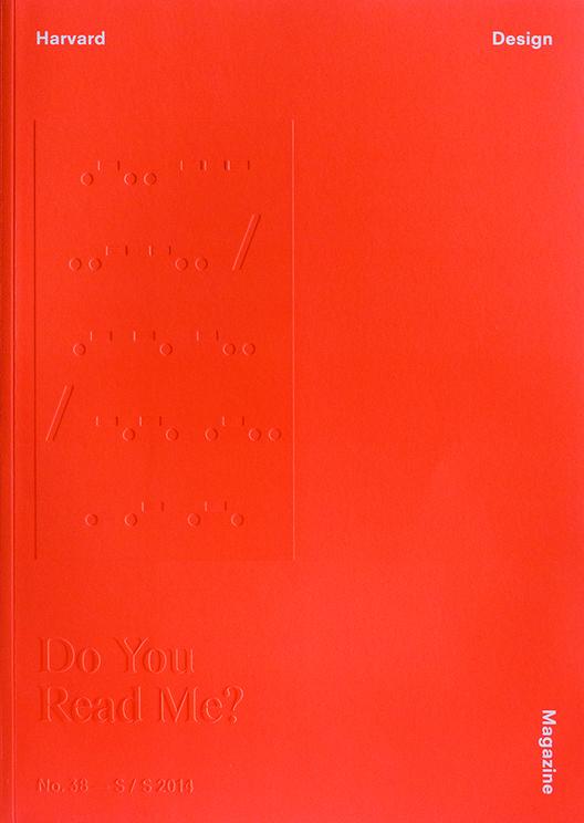 Harvard Design Magazine No. 38 / Do You Read Me?, Courtesy of Harvard Design Magazine