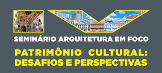 IV Seminário Arquitetura em Foco: Patrimônio Cultural – Desafios e Perspectivas, em Recife