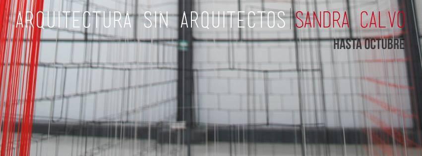 Muestra: Arquitectura sin arquitectos / Museo Universitario del Chopo