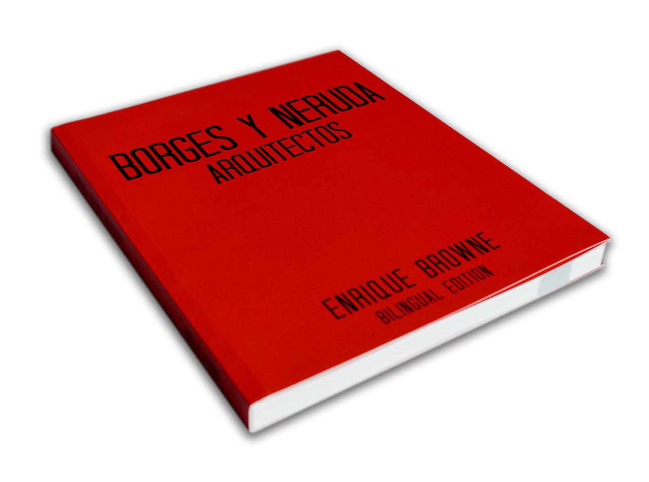 Borges y Neruda, Arquitectos / Enrique Browne