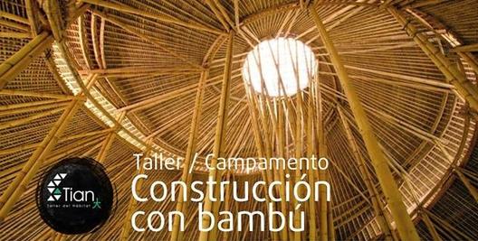 Taller/Campamento de Construcción con Bambú / TIAN Taller del Hábitat [¡Sorteamos un cupo!]