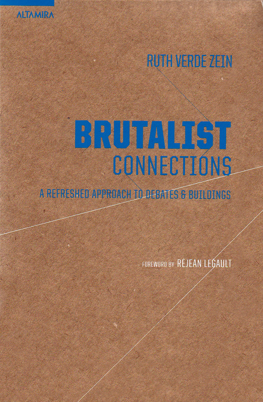 Brutalist Connections - A Refreshed Approach To Debates & Buildings / Ruth Verde Zein, Cortesia de Altamira Editorial