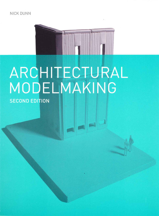 A Practical Study in the Discipline of Architectural Modelmaking, Courtesy of Laurence King Publishers