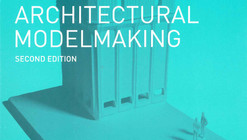 A Practical Study in the Discipline of Architectural Modelmaking