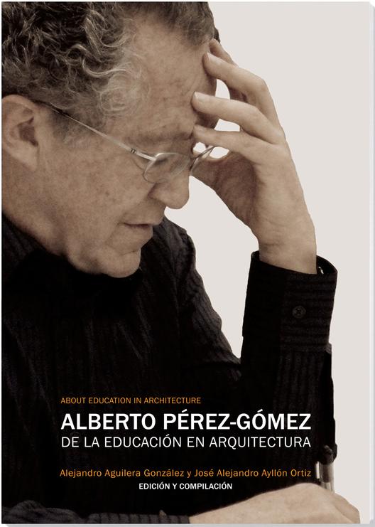 Alberto Pérez-Gómez. De la Educación en Arquitectura, © Cortesía de HAGENBUCH - Edición y diseño
