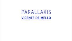 Parallaxis / Vicente de Mello