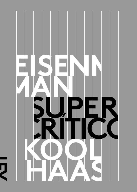 Supercrítico / Rem Koolhaas e Peter Eisenman, © Cosac Naify