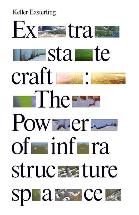Extrastatecraft: The Power of Infrastructure Space by Keller Easterling, Image courtesy of Verso Books.