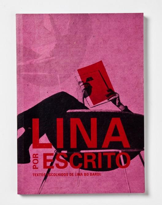 Lina por escrito / Silvana Rubino e Marina Grinover (org.), © Cosac Naify