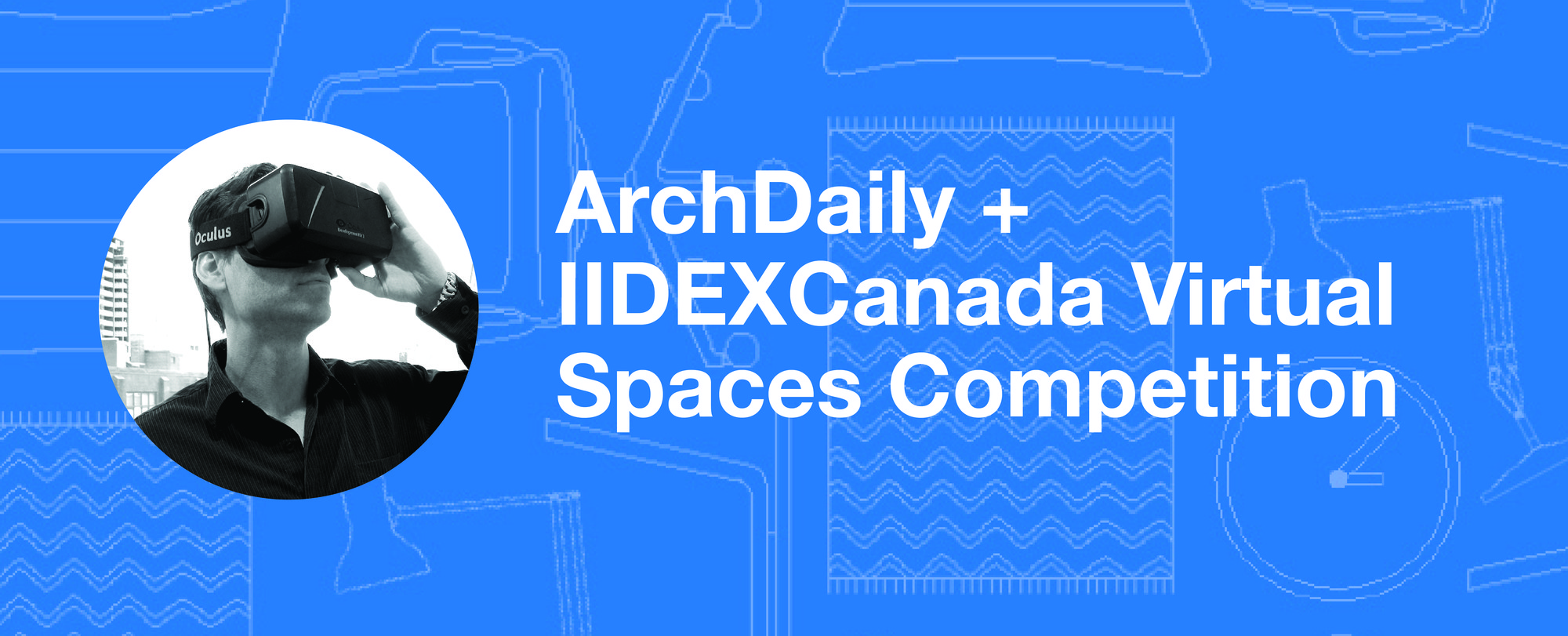 ArchDaily + IIDEXCanada Launch Virtual Spaces Competition