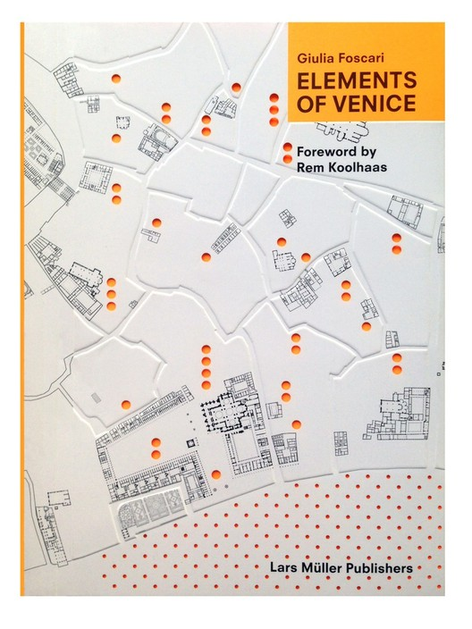 Elements of Venice, Courtesy of Lars Müller Publishers