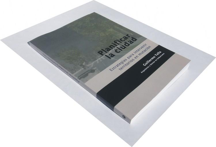 """""""Planificar la ciudad: Estrategias para intervenir territorios en mutación"""" de Guillermo Tella, Imagem: Cortesia do Autor."""