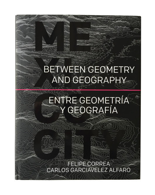 "Making Complex Systems Visible: ""Between Geometry and Geography"" Carefully Uncovers the Layers of Mexico City, Courtesy of Felipe Correa and Carlos Garciavelez Alfaro"