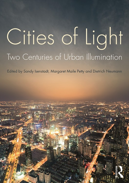 Book: Cities of Light. Authors: Sandy Isenstadt, Margaret Maile Petty, Dietrich Neumann. Image Courtesy of Routledge