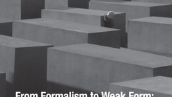 From Formalism to Weak Form: The Architecture and Philosophy of Peter Eisenman