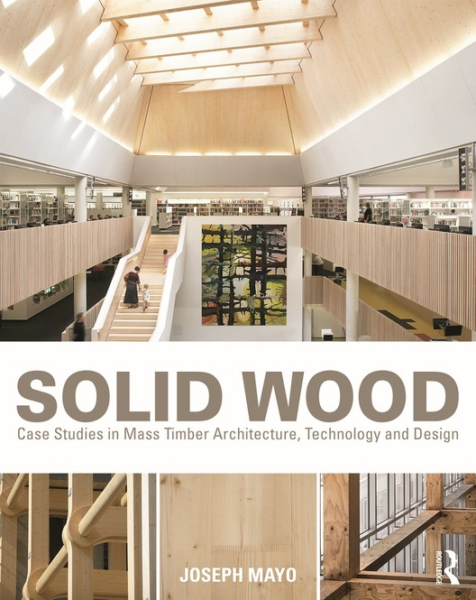 Solid Wood: The Rise of Mass Timber Architecture, Courtesy of Routledge