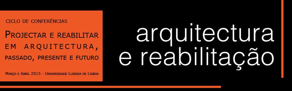 """Ciclo de conferências """"Arquitetura e Reabilitação"""" na Universidade Lusíada de Lisboa"""