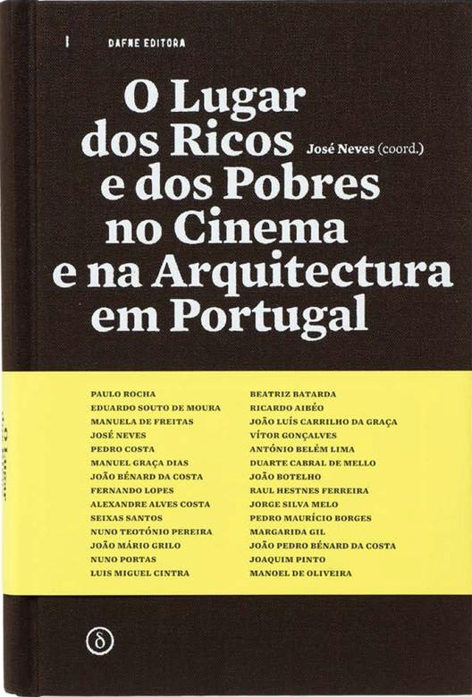 O Lugar dos Ricos e dos Pobres no Cinema e na Arquitectura em Portugal / José Neves, © Dafne Editora