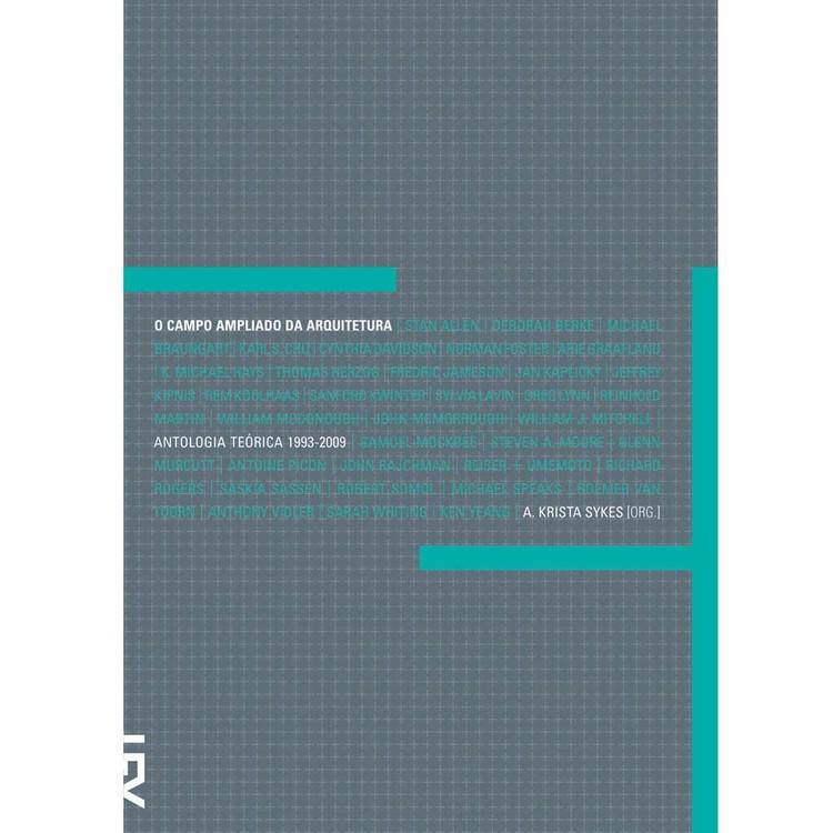 O campo ampliado da arquitetura: Antologia teórica (1993-2009) / org. A. Krista Sykes, © Cosac Naify