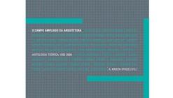 O campo ampliado da arquitetura: Antologia teórica (1993-2009) / org. A. Krista Sykes