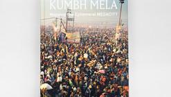Kumbh Mela: Designing the World's Largest Gathering Of People