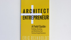 Architect + Entrepreneur: A Field Guide to Building, Branding, and Marketing Your Startup Design Business