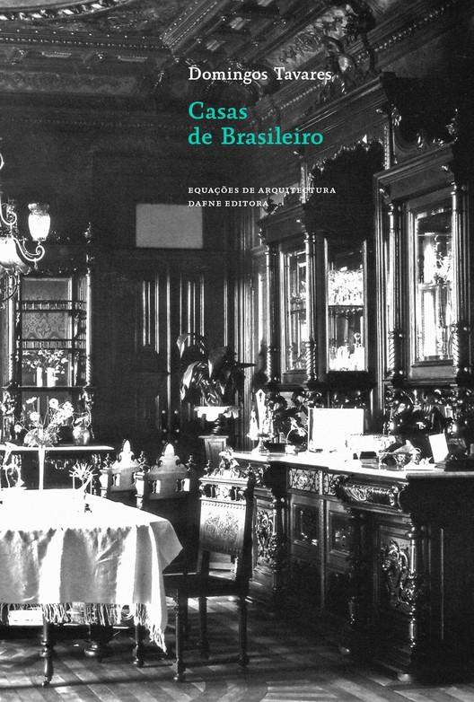 Casas de Brasileiro - Erudito e Popular na Arquitectura dos Torna-Viagem / Domingos Tavares , Capa. Imagem Cortesia de Editora Dafne